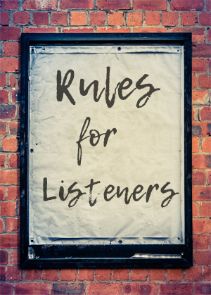 Poster paper against grungy brick wall says Rules for Listeners