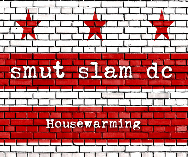 Smut Slam DC: Housewarming @ Online! | Washington | District of Columbia | United States