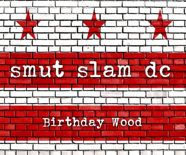 Smut Slam DC: Birthday Wood @ Online!   Washington   District of Columbia   United States