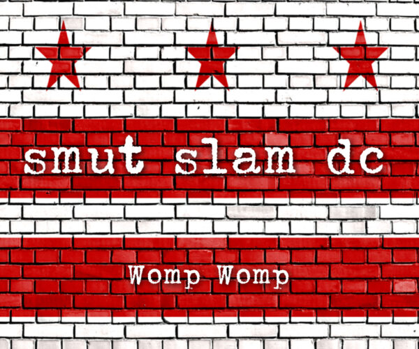 Smut Slam DC: Womp Womp @ Online!   Washington   District of Columbia   United States