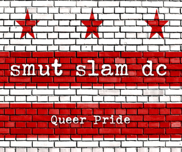 Smut Slam DC: Queer Pride @ Online!   Washington   District of Columbia   United States
